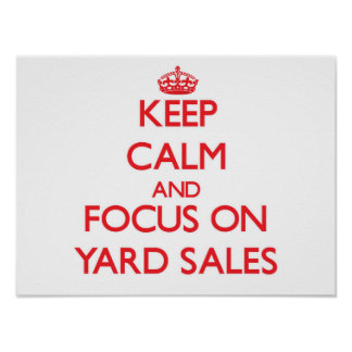 Keep Calm and focus on Yard Sales Poster