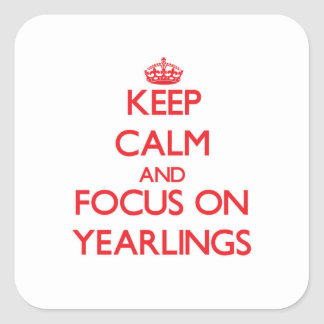 Keep Calm and focus on Yearlings Square Sticker