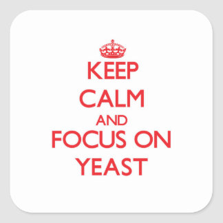 Keep Calm and focus on Yeast Square Sticker
