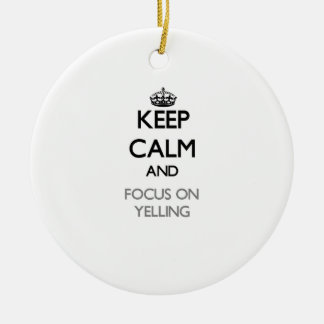 Keep Calm and focus on Yelling Double-Sided Ceramic Round Christmas Ornament