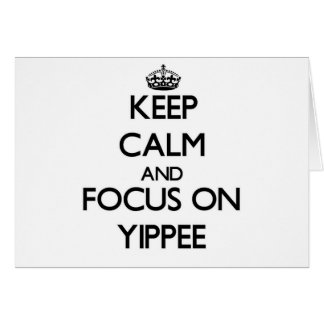 Keep Calm and focus on Yippee Greeting Card