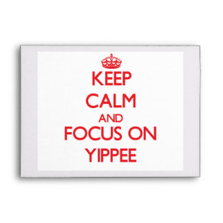 Keep Calm and focus on Yippee Envelopes
