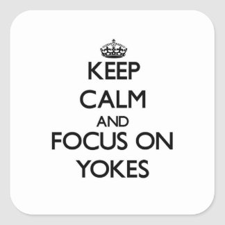 Keep Calm and focus on Yokes Square Sticker