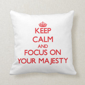 Keep Calm and focus on Your Majesty Throw Pillow