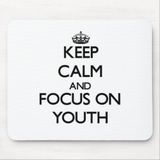 Keep Calm and focus on Youth Mouse Pad