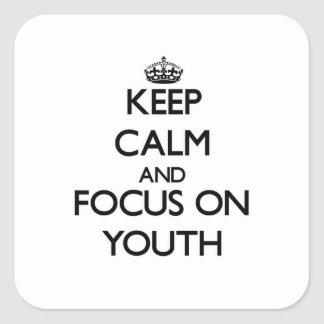 Keep Calm and focus on Youth Square Sticker