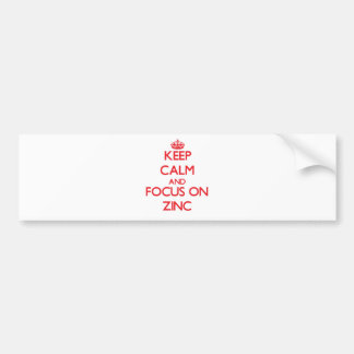 Keep Calm and focus on Zinc Bumper Stickers