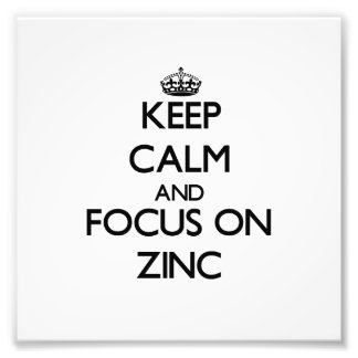 Keep Calm and focus on Zinc Photo Art