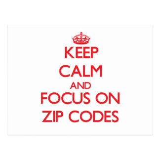 Keep Calm and focus on Zip Codes Post Cards