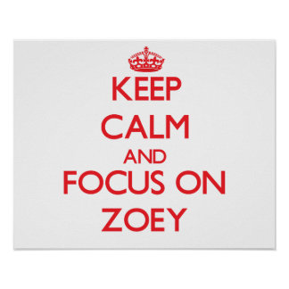 Keep Calm and focus on Zoey Poster