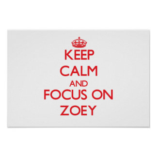 Keep Calm and focus on Zoey Posters