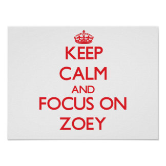 Keep Calm and focus on Zoey Print