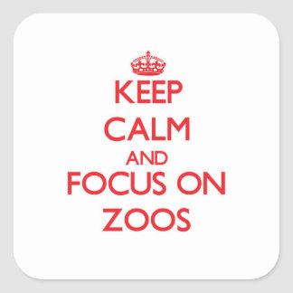 Keep Calm and focus on Zoos Square Sticker