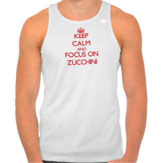 Keep Calm and focus on Zucchini T-shirts