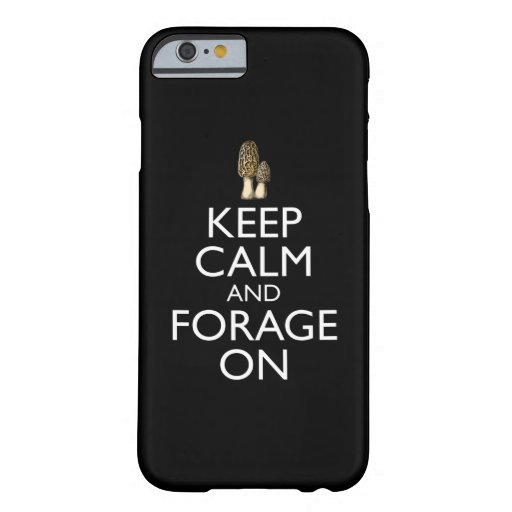 Keep Calm And Forage On - Morel Mushroom Barely There iPhone 6 Case