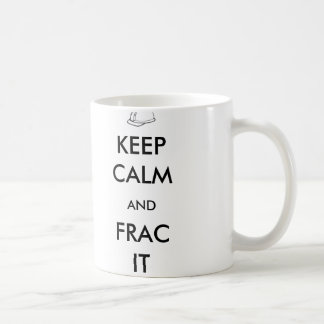 Keep Calm and Frac It Mug