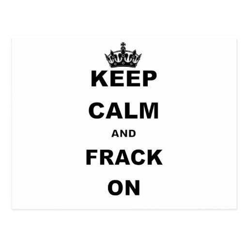 KEEP CALM AND FRACK ON POST CARDS