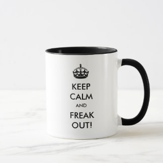 Keep Calm and Freak Out! Coffee Mug
