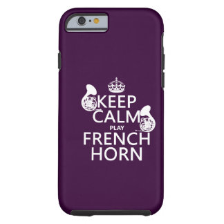 Keep Calm and French Horn (any background color) Tough iPhone 6 Case