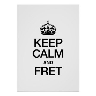 KEEP CALM AND FRET POSTER