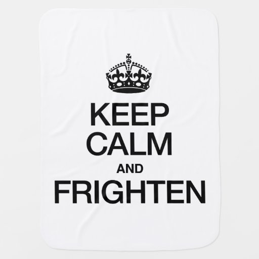 KEEP CALM AND FRIGHTEN SWADDLE BLANKETS