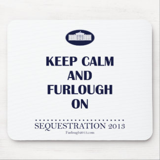 Keep Calm and Furlough On! Mouse Pad