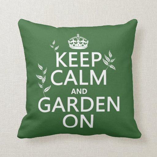 Keep Calm and Garden On - All Colors Throw Pillows
