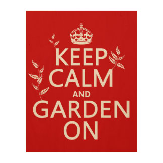 Keep Calm and Garden On - All Colors Wood Wall Art