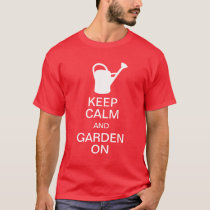 Keep Calm and Garden On - Funny T-Shirt