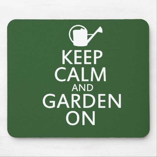 Keep Calm and Garden On Mouse Pad