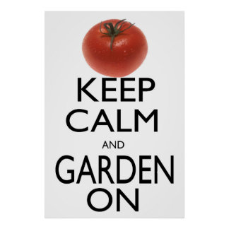 Keep Calm and Garden On Poster