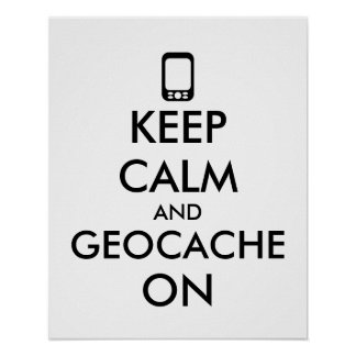 Keep Calm and Geocache On GPS Geocaching Custom Poster