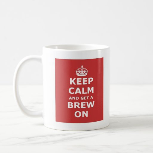 Keep Calm and Get a Brew On Mugs