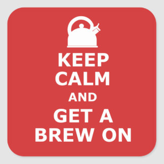 Keep calm and get a brew on square sticker