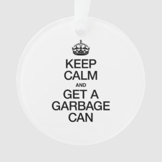 KEEP CALM AND GET A GARBAGE CAN