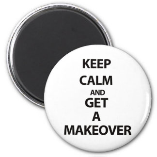 Keep Calm and Get A Makeover 2 Inch Round Magnet