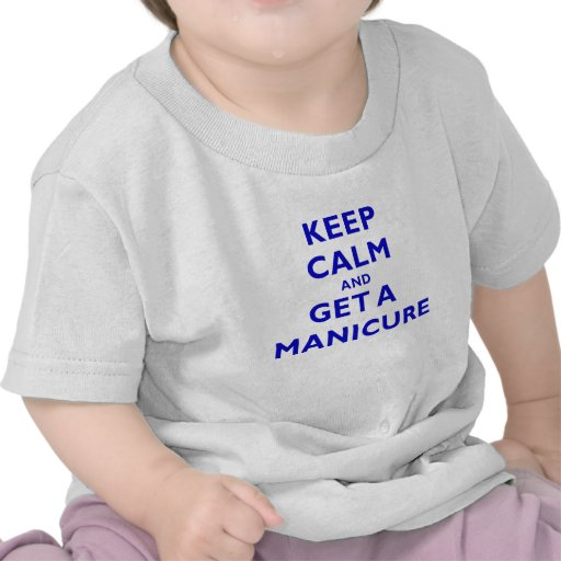 Keep Calm and Get a Manicure T Shirts