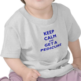 Keep Calm and Get a Pedicure T Shirts