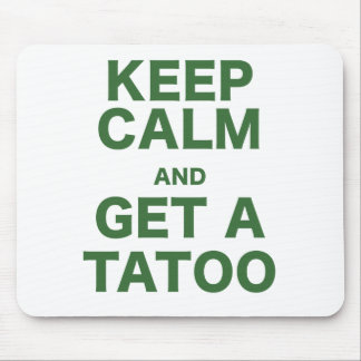Keep Calm and Get A Tatoo Mouse Pad