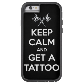 Keep calm and get a tattoo tough xtreme iPhone 6 case