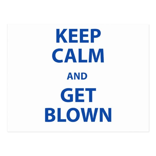 Keep Calm and Get Blown Postcard