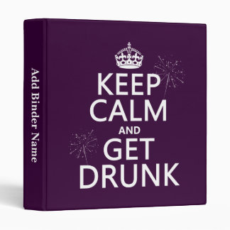 Keep Calm and Get Drunk (changable colors) 3 Ring Binder