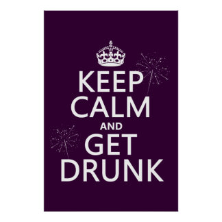 Keep Calm and Get Drunk (changable colors) Poster