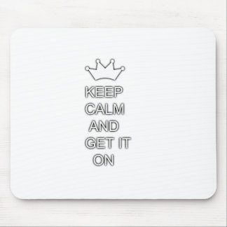 Keep calm and get it on mouse pad