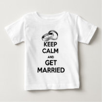 Keep Calm and Get Married Baby T-Shirt