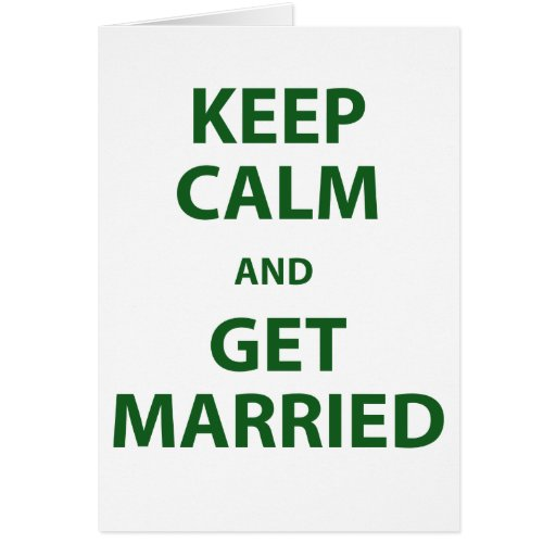 Keep Calm and Get Married Greeting Card