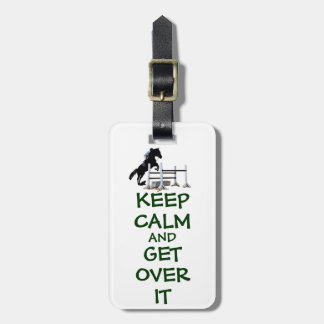 Keep Calm and Get Over It Horse Luggage Tag