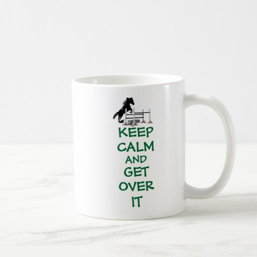 Keep Calm and Get Over It Horse Classic White Coffee Mug