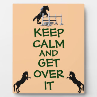 Keep Calm and Get Over It Horse Photo Plaque
