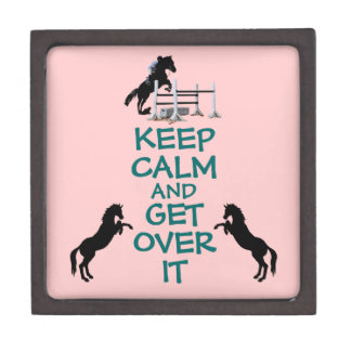Keep Calm and Get Over It Horse Premium Keepsake Boxes